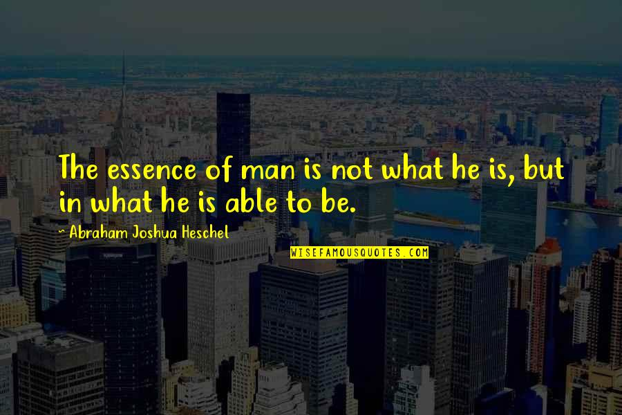 Salawahan Memorable Quotes By Abraham Joshua Heschel: The essence of man is not what he
