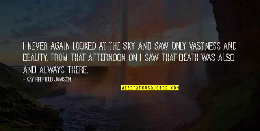 Salawahan Memorable Quotes By Kay Redfield Jamison: I never again looked at the sky and