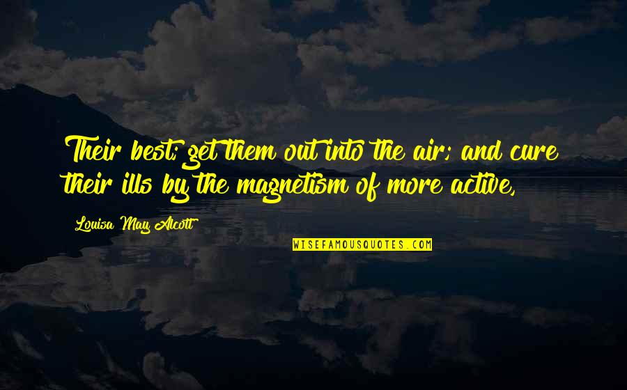 Salawahan Memorable Quotes By Louisa May Alcott: Their best; get them out into the air;