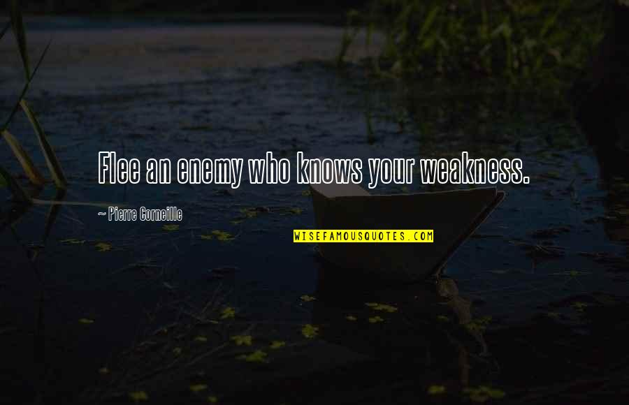 Salawahan Memorable Quotes By Pierre Corneille: Flee an enemy who knows your weakness.