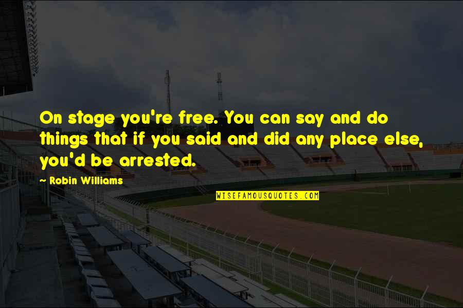 Salawahan Memorable Quotes By Robin Williams: On stage you're free. You can say and