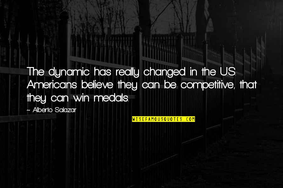 Salazar's Quotes By Alberto Salazar: The dynamic has really changed in the U.S.