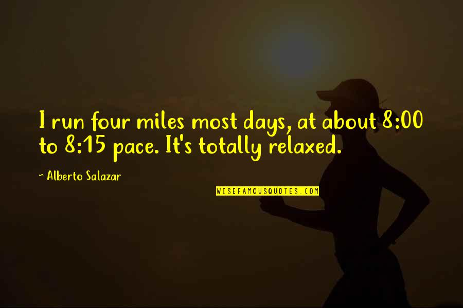 Salazar's Quotes By Alberto Salazar: I run four miles most days, at about