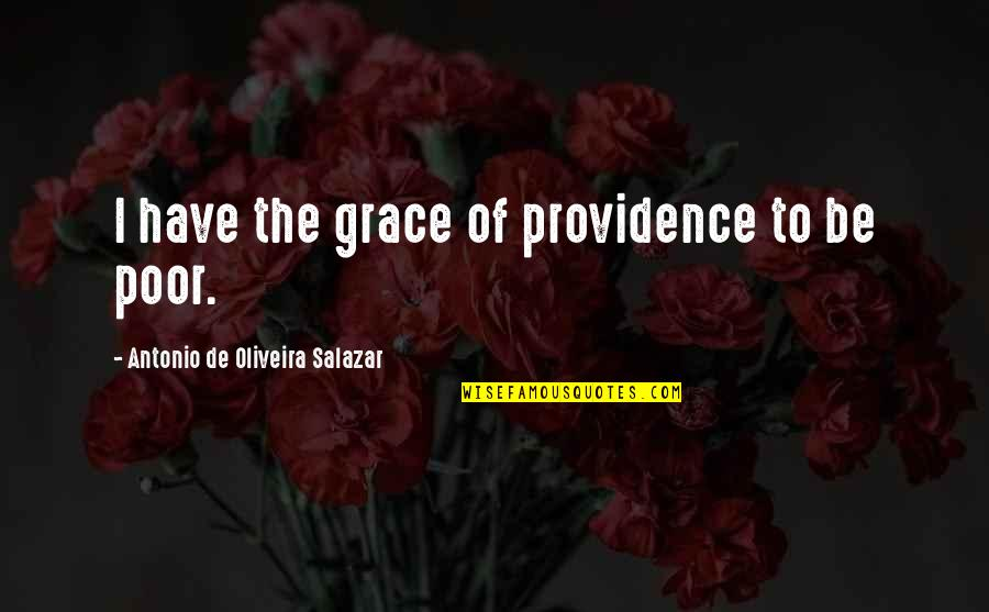 Salazar's Quotes By Antonio De Oliveira Salazar: I have the grace of providence to be