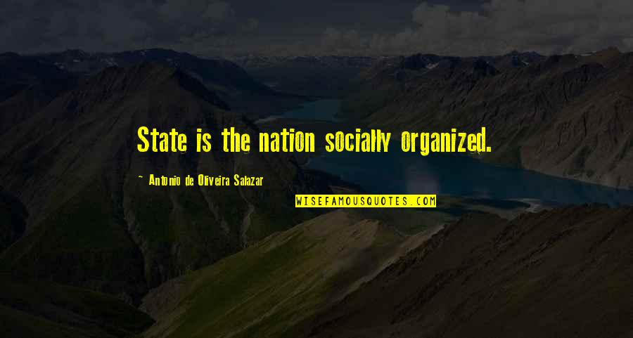 Salazar's Quotes By Antonio De Oliveira Salazar: State is the nation socially organized.