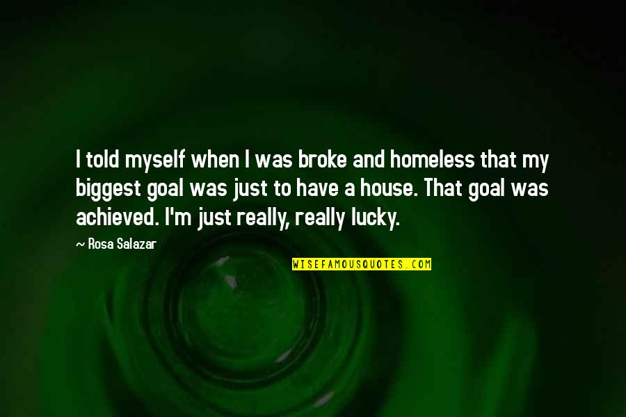 Salazar's Quotes By Rosa Salazar: I told myself when I was broke and