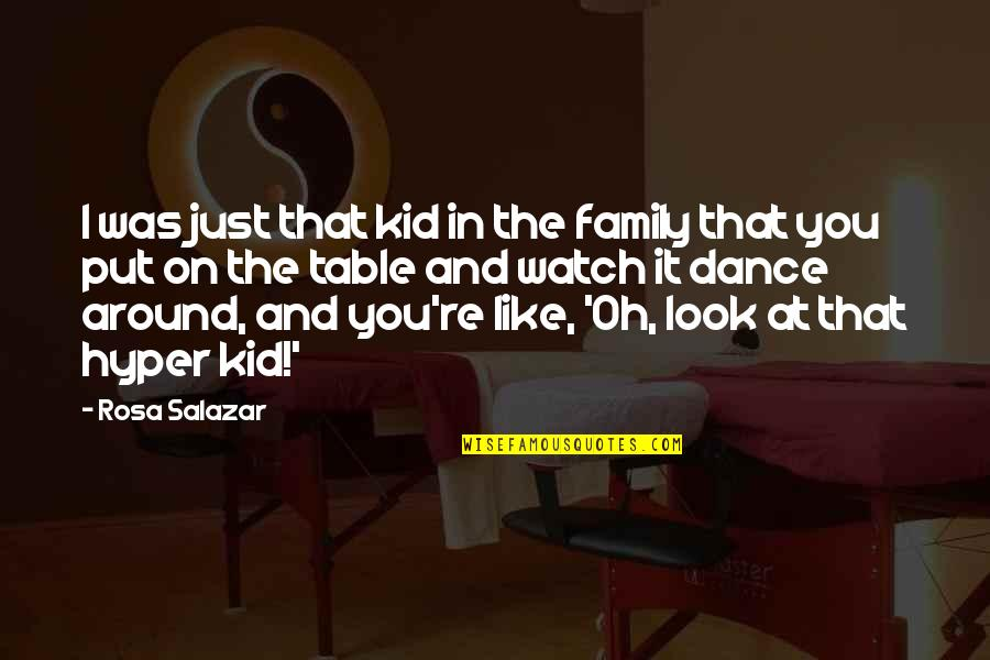 Salazar's Quotes By Rosa Salazar: I was just that kid in the family