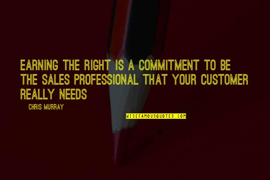 Sales Effectiveness Quotes By Chris Murray: Earning the Right is a commitment to be