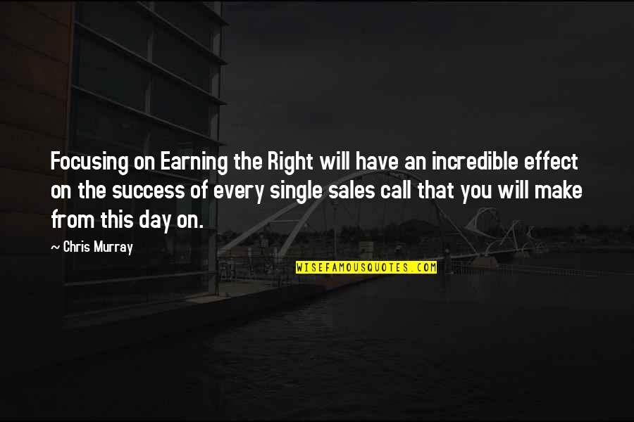 Sales Effectiveness Quotes By Chris Murray: Focusing on Earning the Right will have an