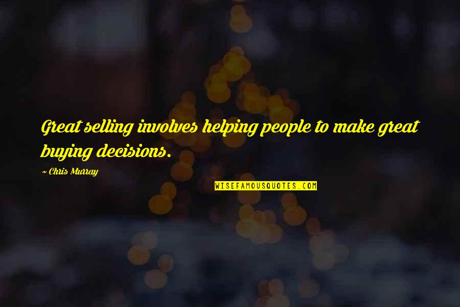 Sales Effectiveness Quotes By Chris Murray: Great selling involves helping people to make great