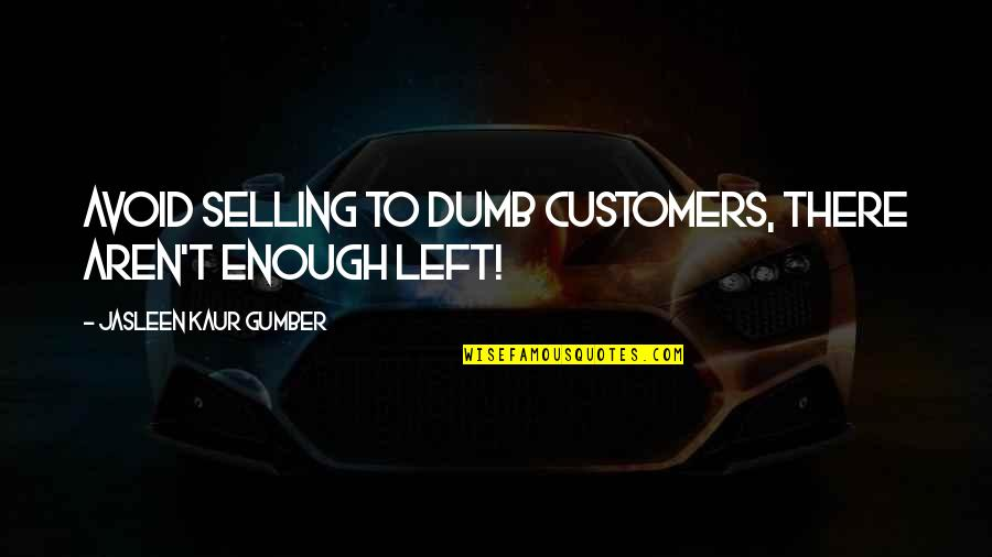 Sales Effectiveness Quotes By Jasleen Kaur Gumber: Avoid selling to dumb customers, there aren't enough