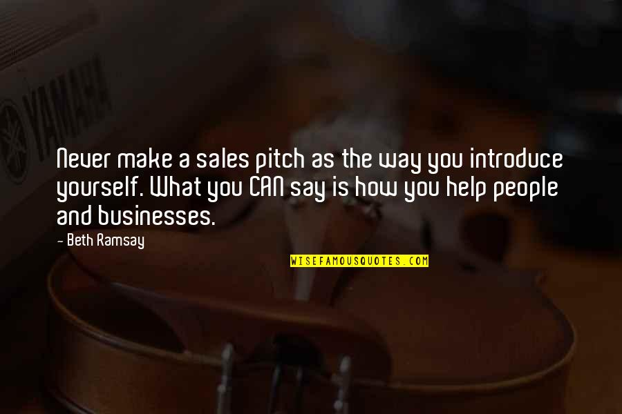 Sales Pitch Quotes By Beth Ramsay: Never make a sales pitch as the way