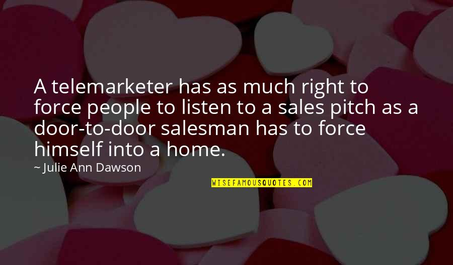 Sales Pitch Quotes By Julie Ann Dawson: A telemarketer has as much right to force