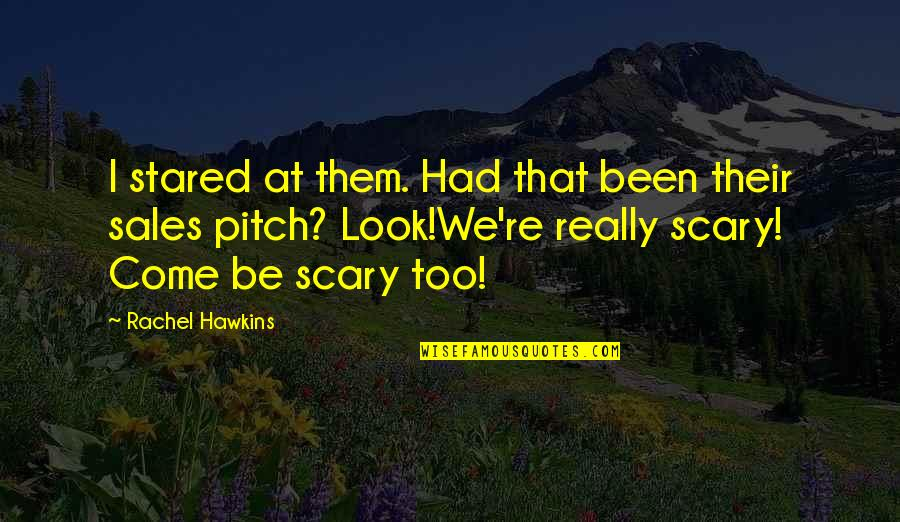 Sales Pitch Quotes By Rachel Hawkins: I stared at them. Had that been their