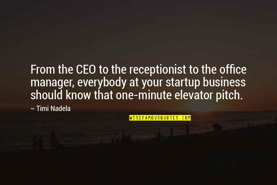 Sales Pitch Quotes By Timi Nadela: From the CEO to the receptionist to the