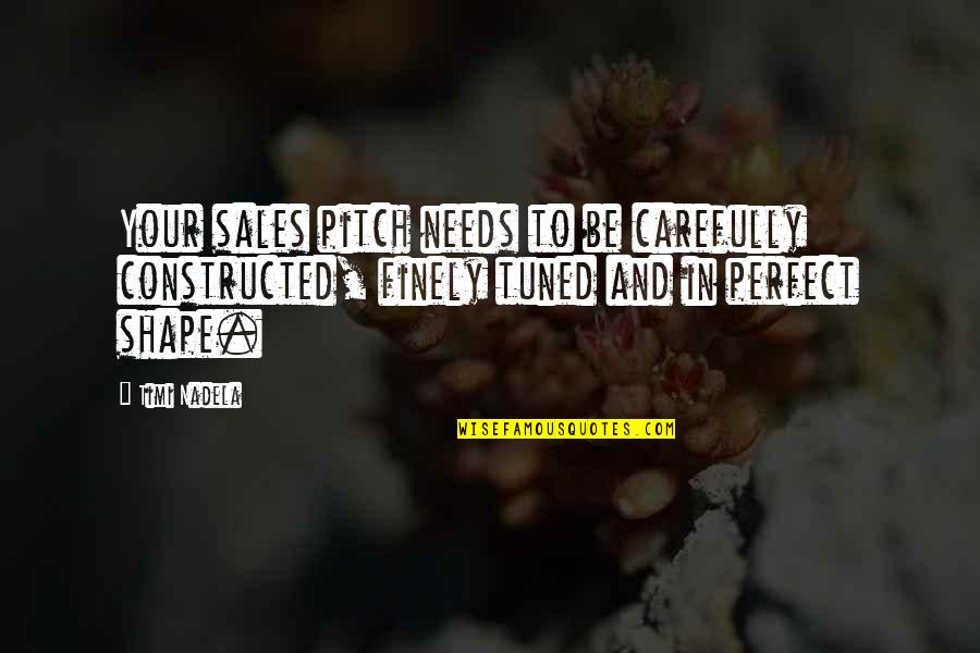 Sales Pitch Quotes By Timi Nadela: Your sales pitch needs to be carefully constructed,