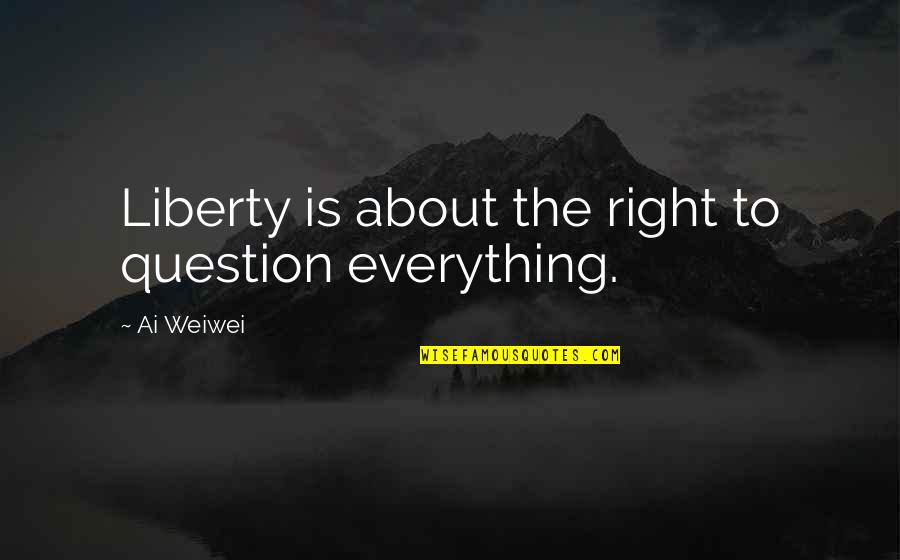 Sales Target Quotes By Ai Weiwei: Liberty is about the right to question everything.