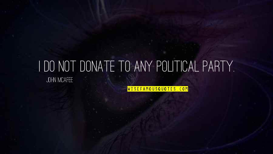 Sales Target Quotes By John McAfee: I do not donate to any political party.