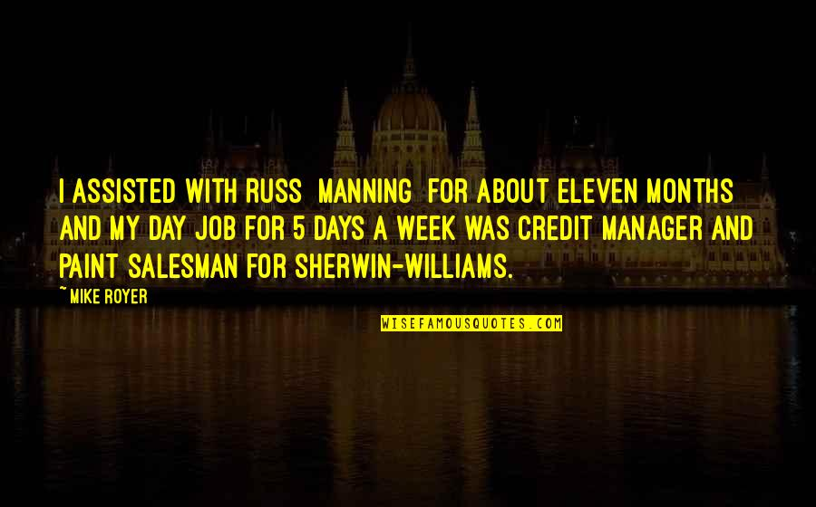 Salesman Job Quotes By Mike Royer: I assisted with Russ [Manning] for about eleven