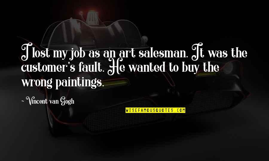 Salesman Job Quotes By Vincent Van Gogh: I lost my job as an art salesman.