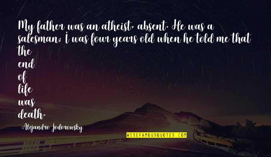 Salesman Quotes By Alejandro Jodorowsky: My father was an atheist, absent. He was