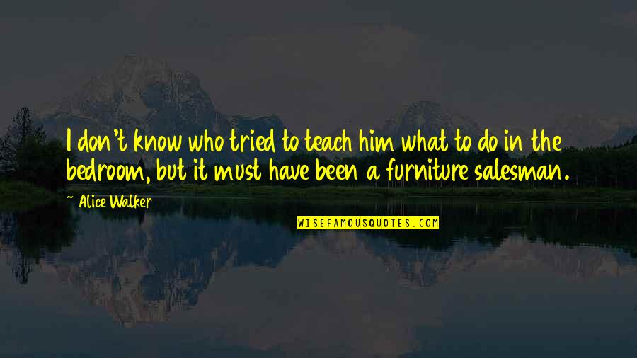 Salesman Quotes By Alice Walker: I don't know who tried to teach him