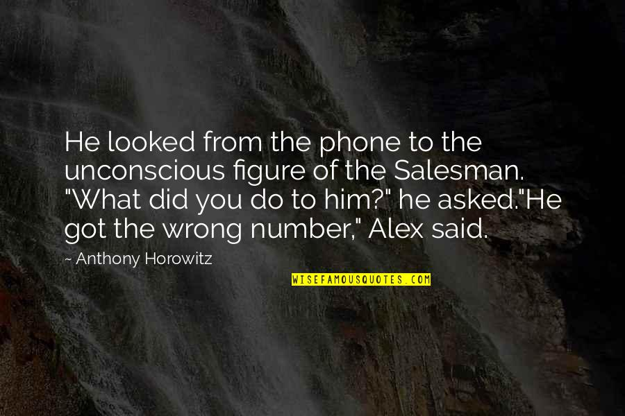 Salesman Quotes By Anthony Horowitz: He looked from the phone to the unconscious