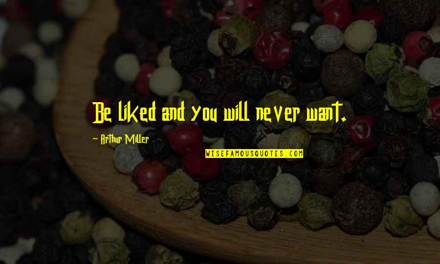 Salesman Quotes By Arthur Miller: Be liked and you will never want.