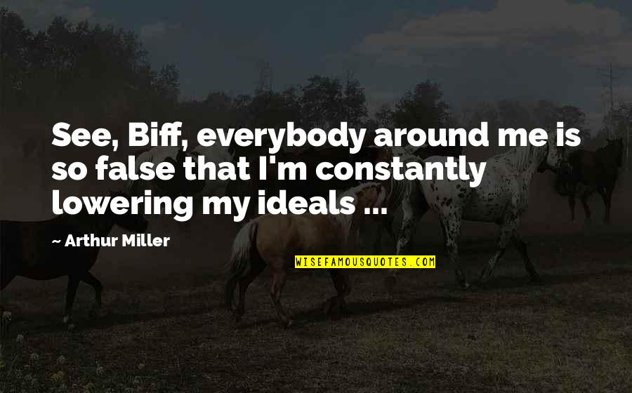 Salesman Quotes By Arthur Miller: See, Biff, everybody around me is so false