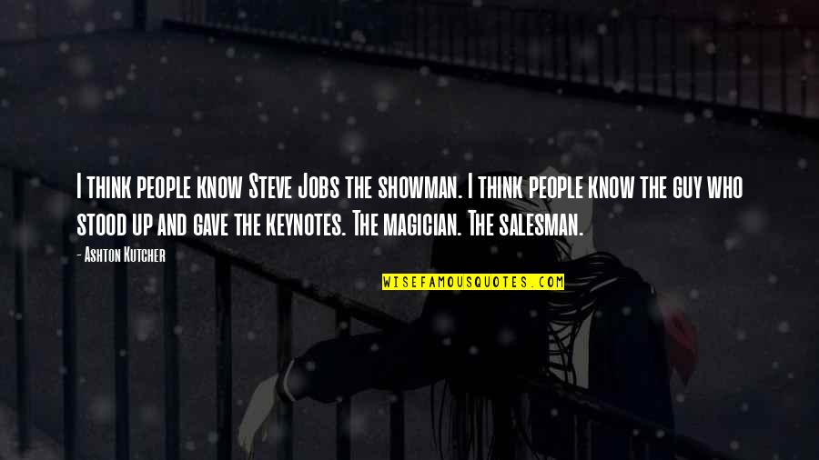 Salesman Quotes By Ashton Kutcher: I think people know Steve Jobs the showman.