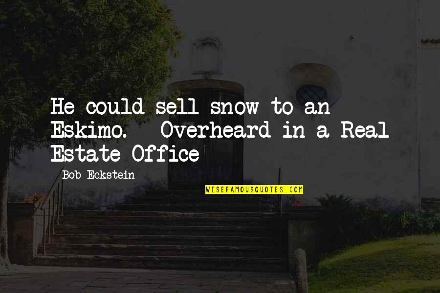 Salesman Quotes By Bob Eckstein: He could sell snow to an Eskimo. --Overheard