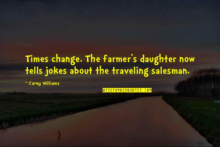 Salesman Quotes By Carey Williams: Times change. The farmer's daughter now tells jokes