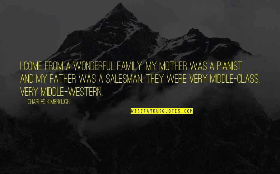 Salesman Quotes By Charles Kimbrough: I come from a wonderful family. My mother