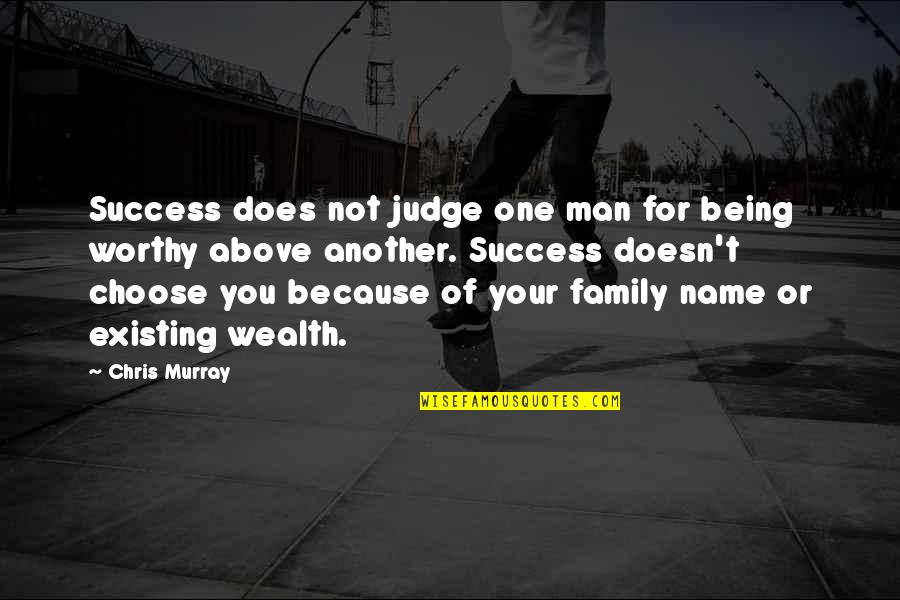 Salesman Quotes By Chris Murray: Success does not judge one man for being