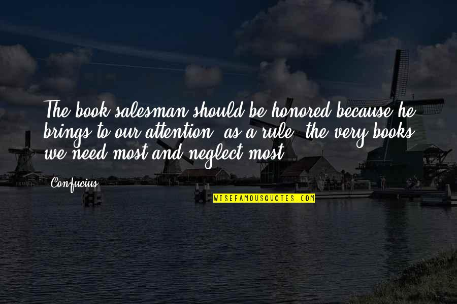 Salesman Quotes By Confucius: The book salesman should be honored because he