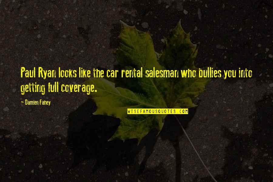 Salesman Quotes By Damien Fahey: Paul Ryan looks like the car rental salesman