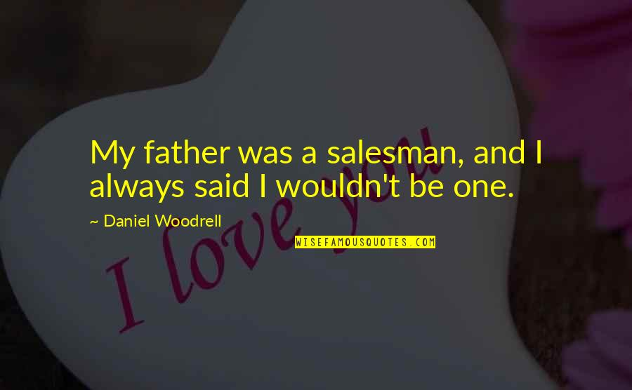 Salesman Quotes By Daniel Woodrell: My father was a salesman, and I always