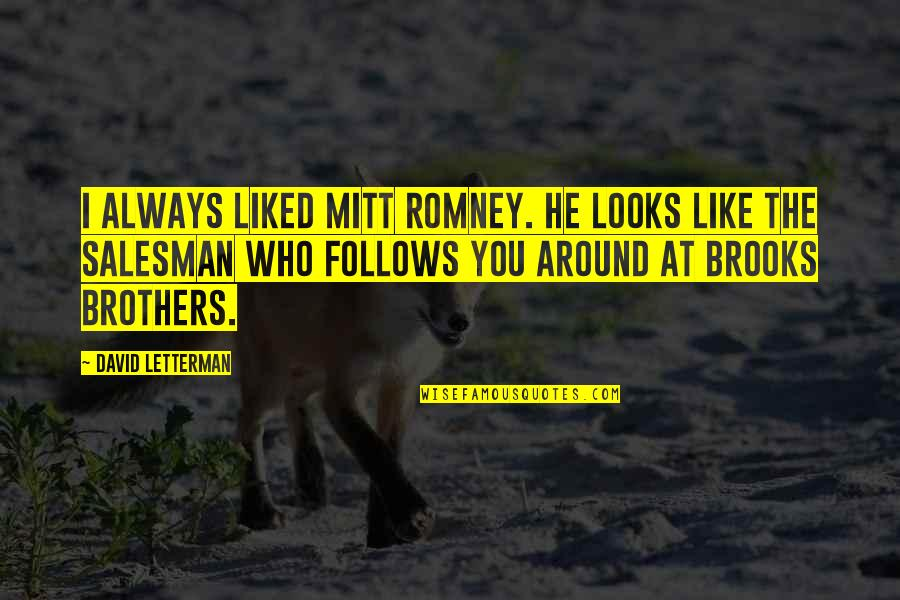 Salesman Quotes By David Letterman: I always liked Mitt Romney. He looks like