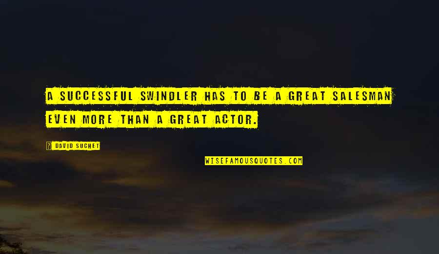 Salesman Quotes By David Suchet: A successful swindler has to be a great
