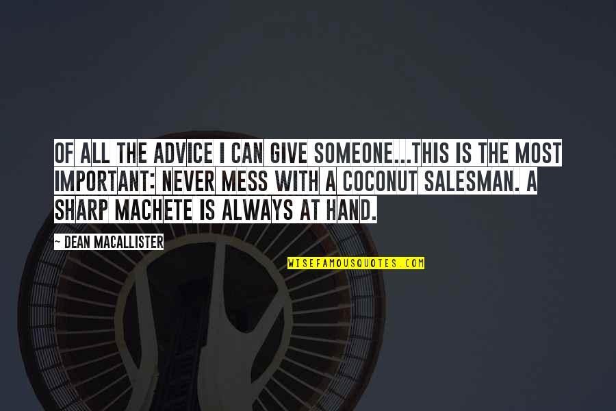 Salesman Quotes By Dean MacAllister: Of all the advice I can give someone...this