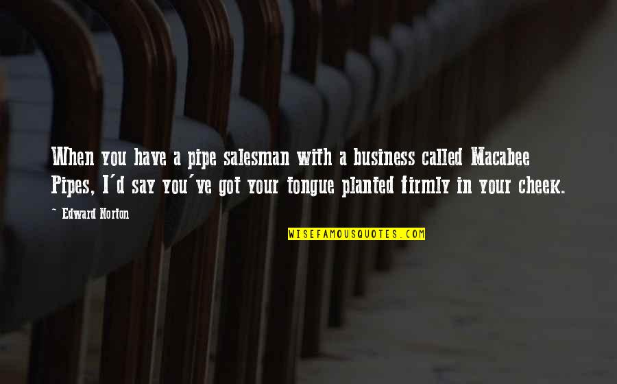 Salesman Quotes By Edward Norton: When you have a pipe salesman with a