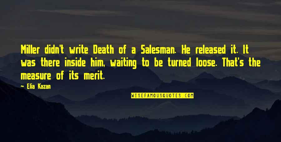 Salesman Quotes By Elia Kazan: Miller didn't write Death of a Salesman. He