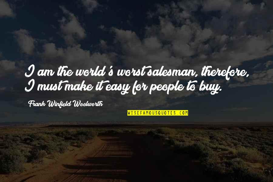 Salesman Quotes By Frank Winfield Woolworth: I am the world's worst salesman, therefore, I