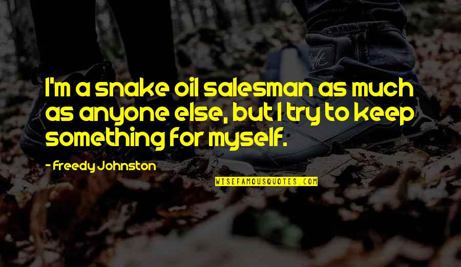Salesman Quotes By Freedy Johnston: I'm a snake oil salesman as much as