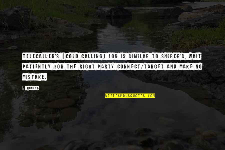 Salesman Quotes By Honeya: TeleCaller's (cold calling) job is similar to sniper's,