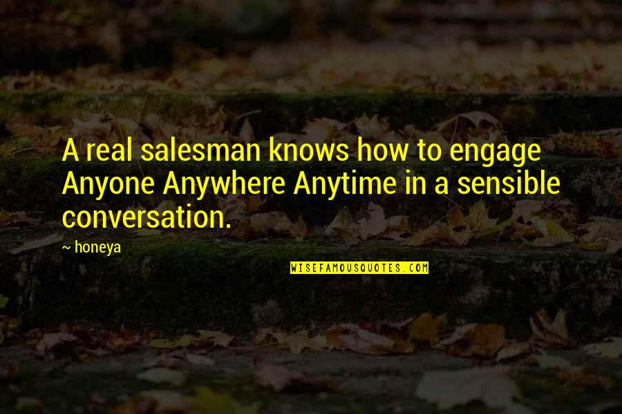 Salesman Quotes By Honeya: A real salesman knows how to engage Anyone