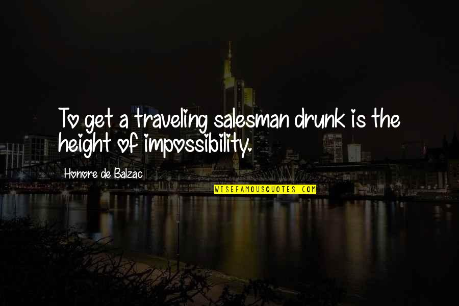 Salesman Quotes By Honore De Balzac: To get a traveling salesman drunk is the
