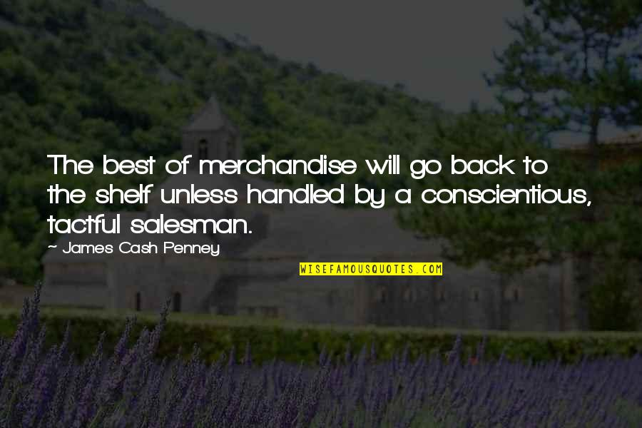 Salesman Quotes By James Cash Penney: The best of merchandise will go back to