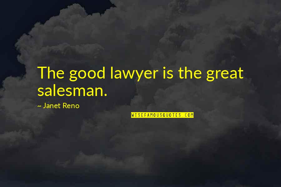Salesman Quotes By Janet Reno: The good lawyer is the great salesman.