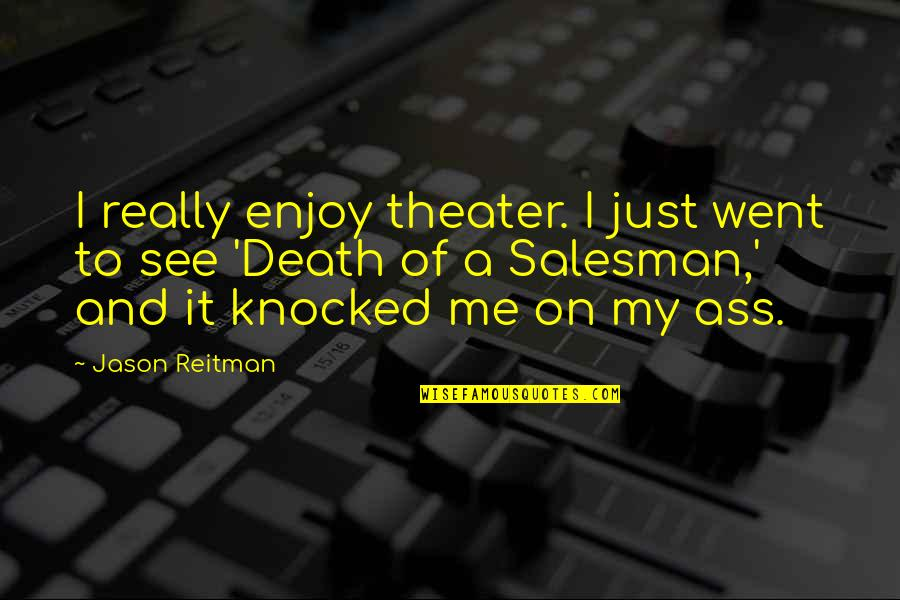 Salesman Quotes By Jason Reitman: I really enjoy theater. I just went to